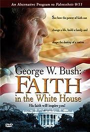George W. Bush : La fe en la Casa Blanca